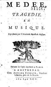 Médée, tragédie [par Th. Corneille] en musique [par Charpentier] représentée par l'Académie Royalle de Musique