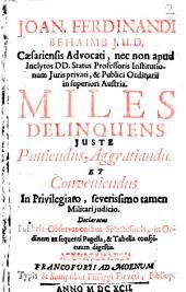 Joan. Ferdinandi Behaimb, J. U. D. ... Miles delinquens iuste puniendus, aggratiandus et conveniendus: in privilegiato, severissimo tamen militari iudicio ...