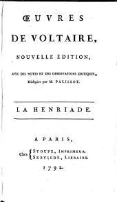 Eloge historique de Voltaire. La Henriade. Essai sur les guerres civiles de France. Essai sur la poésie épique