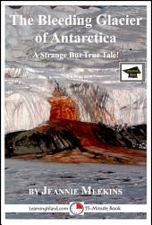 The Bleeding Glacier of Antarctica: A 15-Minute Strange But True Tale: Educational Version