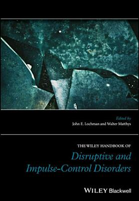 The Wiley Handbook of Disruptive and Impulse Control Disorders