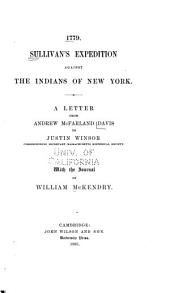 Sullivan's Expedition Against the Indians of New York: A Letter from Andrew McFarland Davis to Justin Winsor, Corresponding Secretary Massachusetts Historical Society : with the Journal of William McKendry