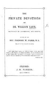 The Private Devotions of Dr William Laud ... Edited by ... F. W. Faber
