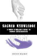 Sacred Knowledge: a Rock and Roller's Guide to Higher Conciousness