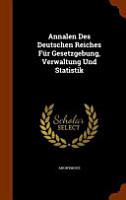 Annalen Des Deutschen Reiches Fur Gesetzgebung  Verwaltung Und Statistik PDF