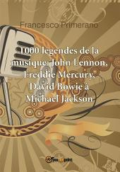 1000 légendes de la musique: John Lennon, Freddie Mercury, David Bowie à Michael Jackson