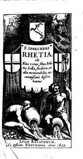 F. Sprecheri Rhetia, vbi eius verus situs, politia, bella, foedera, et alia memorabilia accuratissimè describuntur