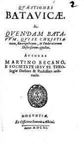 Qvaestiones Batavicae: In Qvendam Batavvm, Qvi Se Christianum, Euangelicum, & Foederatorum Defensorem appellat