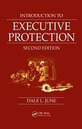 Introduction to Executive Protection: Second Edition, Edition 2