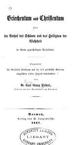 Griechentum und Christentum, oder, Der Vorhof des Schönen und das Heiligtum der Wahrheit in ihrem gegenseitigen Verhältnis ...