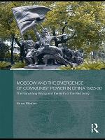 Moscow and the Emergence of Communist Power in China, 1925–30