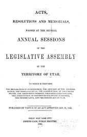 Acts, Resolutions and Memorials, Passed at the Several Annual Sessions of the Legislative Assembly of the Territory of Utah