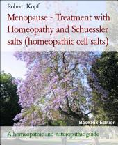 Menopause - Treatment with Homeopathy, Schuessler salts (homeopathic cell salts) and Acupressure: A homeopathic, naturopathic and biochemical guide