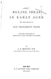 Ruling Ideas in Early Ages and Their Relation to Old Testament Faith: Lectures Delivered to Graduates of the University of Oxford