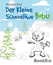 Der kleine Schneelöwe Bobu 2: Der erste Freund