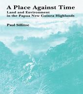 A Place Against Time: Land and Environment in the Papua New Guinea Highlands