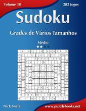 Sudoku Grades de Vários Tamanhos - Médio - Volume 38 - 282 Jogos