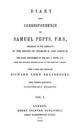 Diary and Correspondence of Samuel Pepys, F.R.S.: Secretary to the Admiralty in the Reigns of Charles II. and James II. With a Life and Notes, Volume 1