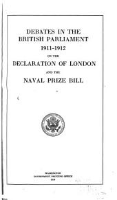 Debates in the British Parliament 1911-1912 on the Declaration of London and the Naval Prize Bill