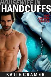 Housewife in Handcuffs: Men in Uniform Erotica Police Erotic Romance