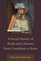 A Social History of Books and Libraries from Cuneiform to Bytes PDF