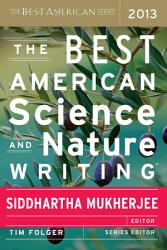 The Best American Science And Nature Writing 2013 Book PDF