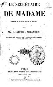 Le secretaire de madame comedie en un acte, melee de couplets par MM. E. Labiche et Marc-Michel
