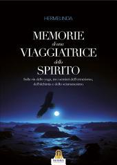 Memorie di una Viaggiatrice dello Spirito: Sulla via dello yoga, tra i sentieri dell'ermetismo, dell'alchimia e dello sciamanesimo.