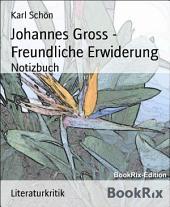 Johannes Gross - Freundliche Erwiderung: Notizbuch