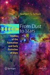 From Dust To Stars: Studies of the Formation and Early Evolution of Stars