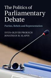 The Politics of Parliamentary Debate: Parties, Rebels and Representation