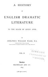 A history of English dramatic literature to the death of Queen Anne: Volume 2