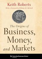 The Origins of Business  Money  and Markets PDF