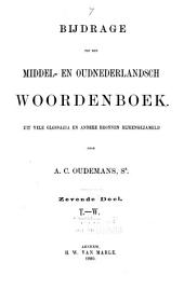 Bijdrage tot een Middel- en Oudnederlandsch woordenboek: Uit vele glossaria en andere bronnen bijeengezameld, Volume 7