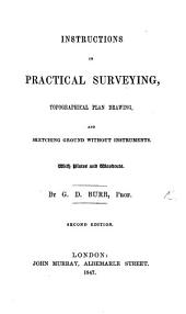 Instructions in Practical Surveying, topographical plan drawing, and sketching ground without instruments ... Second edition