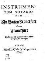 Instrumentum notariorum in Sachen Franckfurt contra Franckfurt  die Edition und Communication der Privilegien  etc  belangent PDF