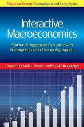 Interactive Macroeconomics: Stochastic Aggregate Dynamics with Heterogeneous and Interacting Agents