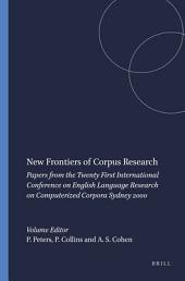 New Frontiers of Corpus Research: Papers from the Twenty First International Conference on English Language Research on Computerized Corpora, Sydney 2000