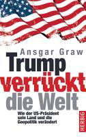Trump verr  ckt die Welt PDF