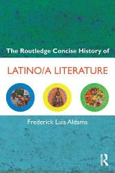 The Routledge Concise History Of Latino A Literature Book PDF