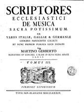 Scriptores ecclesiastici de musica sacra potissimum ex variis Italiae, Galliae & Germaniae codicibus manuscriptis collecti et nunc primum publica luce donati: Volume 3