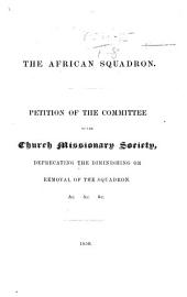 The African Squadron, Petition of the Committee of the ... Society, Deprecating the Diminishing Or Removal of the Squadron, Etc