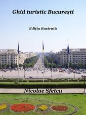 Ghid turistic București: Ediția ilustrată