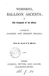 Wonderful Balloon Ascents, Or, The Conquest of the Skies: A History of Balloons and Balloon Voyages