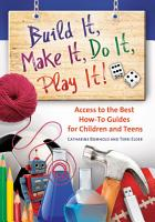 Build It  Make It  Do It  Play It  Subject Access to the Best How To Guides for Children and Teens PDF