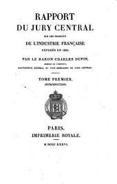 Rapport du Jury central sur les produits de l'industrie française exposés en 1834: Volume1