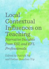 Local Contextual Influences on Teaching: Narrative Insights from ESL and EFL Professionals