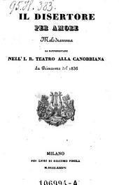 Il disertore per amore melodramma da rappresentarsi nell'I. R. Teatro alla Canobbiana la primavera del 1836