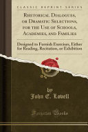 Rhetorical Dialogues  Or Dramatic Selections  for the Use of Schools  Academies  and Families PDF