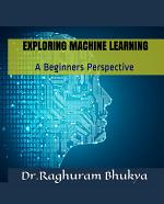 Exploring Machine Learning: A Beginners Perspective